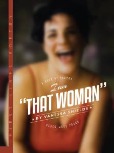 I Am That Woman (Black Moss Press, 2013) a collection of poems by Vanessa Shields